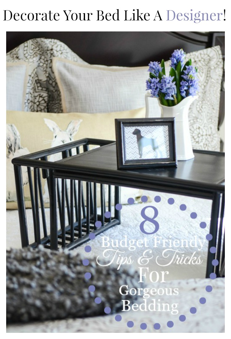 8 TIPS FOR DECORATING YOUR BED LIKE A DESIGNER- Great tips and ideas for creating a gorgeous bed that is budget friendly too!