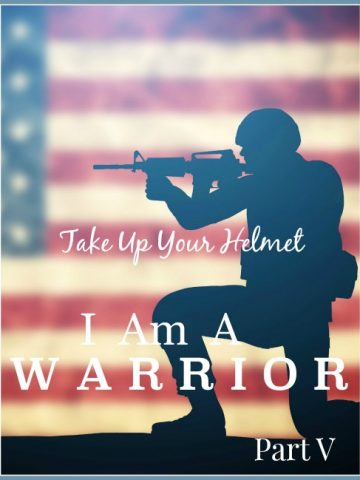 I AM A WARRIOR… TAKE UP YOUR HELMET
