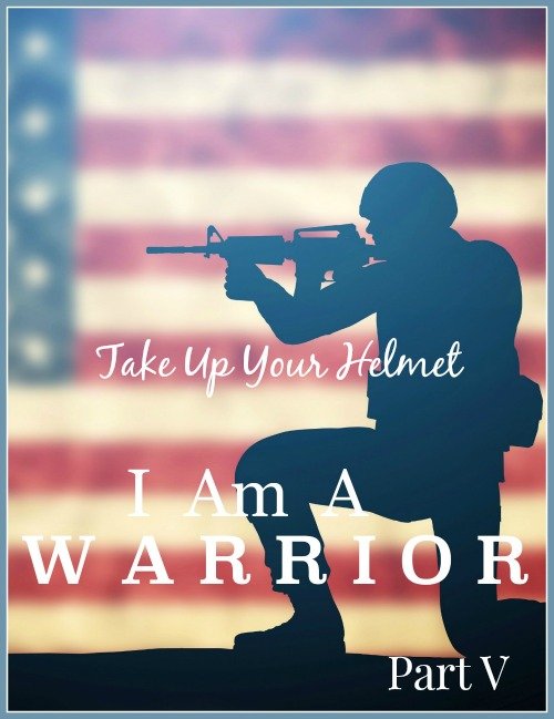 I AM A WARRIOR-Take Up Your Helmet-Learning about the Helmet of SALVATION