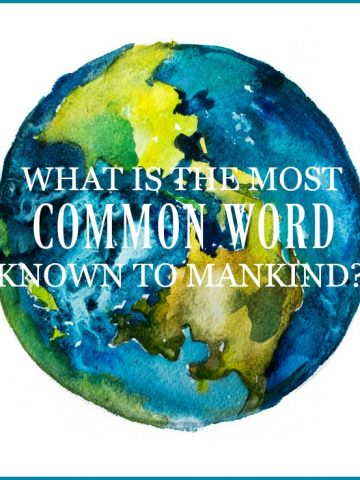 WHAT IS THE MOST COMMON WORD KNOWN TO MANKIND?