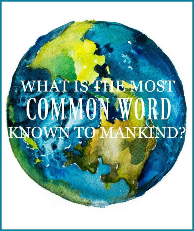 what-is-the-most-common-word-known-to-mankind