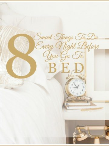 8 SMART THINGS TO DO BEFORE YOU GO TO BED EVERY NIGHT