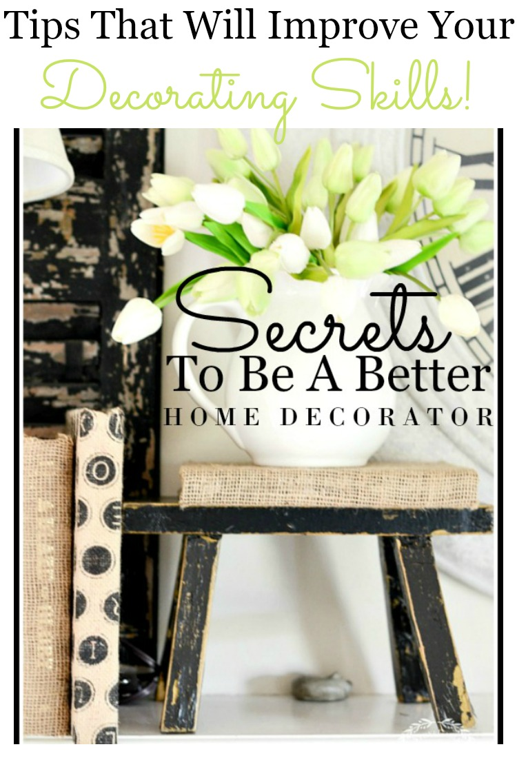 SECRETS TO BE A BETTER HOME DECORATOR-Here's what I've learned from blogging that has made me a better decorator.