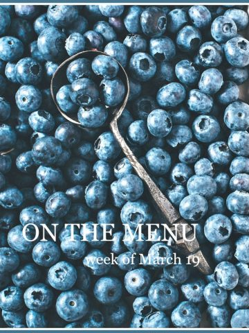 ON THE MENU WEEK OF MARCH 19TH-A week's worth of scrumptious recipes just for you!