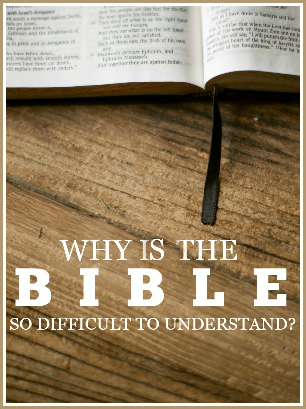 WHY IS THE BIBLE SO DIFFICULT TO UNDERSTAND?- Here's a few things that might make it easier!