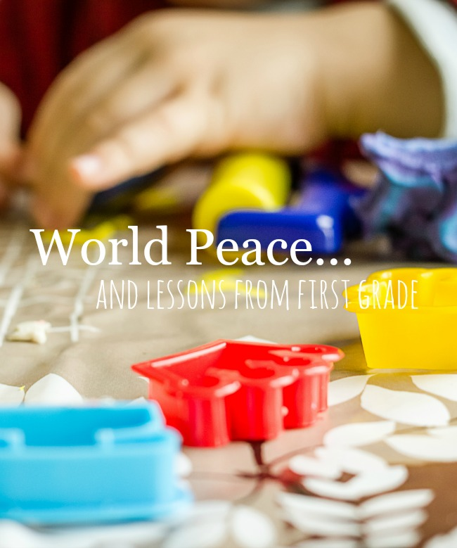 WORLD PEACE AND LESSONS FROM FIRST GRADE- What we learn in first grade could probably save the world!