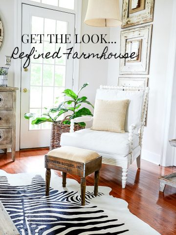 GET THE LOOK... REFINED FARMHOUSE