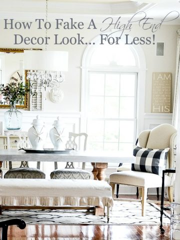 HOW TO FAKE A HIGH END DECOR LOOK… FOR LESS!