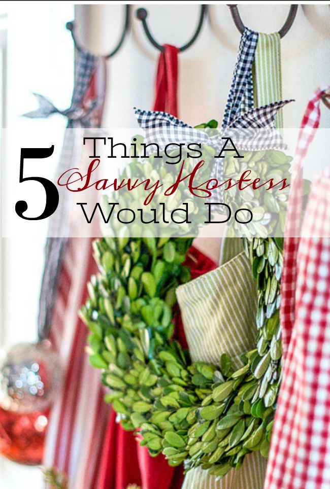 5 THINGS A SAVVY HOSTESS WOULD DO- And you should do them too! Be ready to host anything from an impromptu get together to a weekend with lots of guests. Be a calm, welcoming and put together hostess!