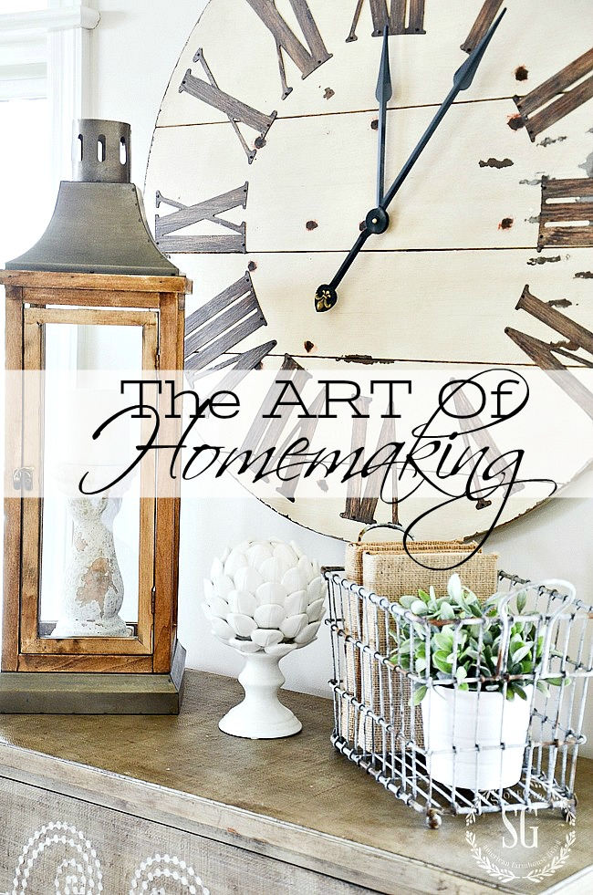 THE ART OF HOMEMAKING-A beautiful, welcoming home just does not happen. But it does not have to be drudgery or an afterthought to create sanctuary of a home either! Let's remember that there is an art to managing a home!