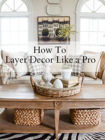 HOW TO LAYER DECOR LIKE A PRO- with just a little practice and some easy tricks of the decor trade you can create interest and beauty in your home!