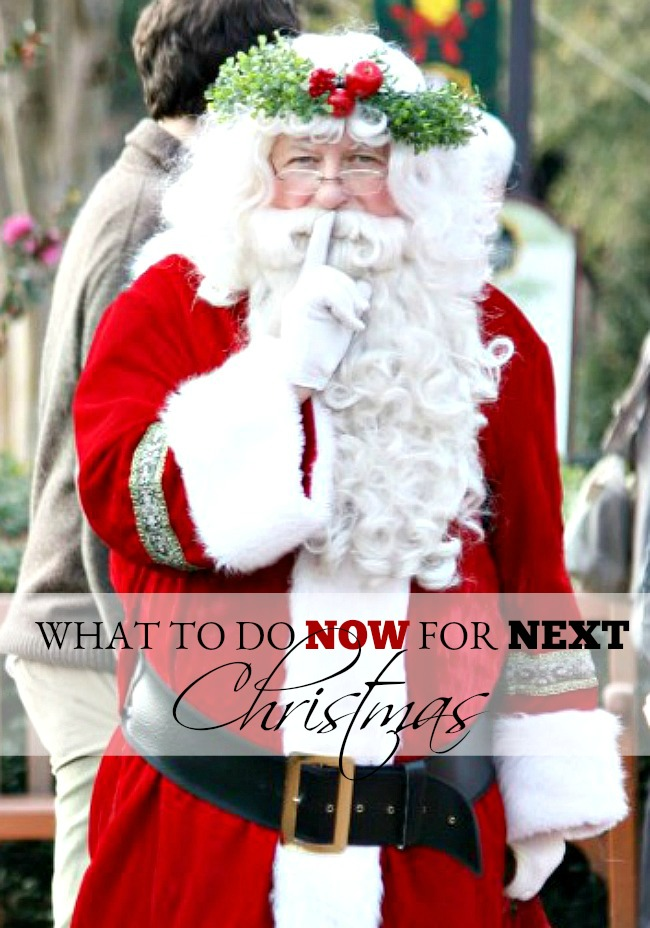 WHAT TO DO NOW FOR NEXT CHRISTMAS- Here are a few easy thing to do this Christmas that will make NEXT Christmas a whole lot easier!