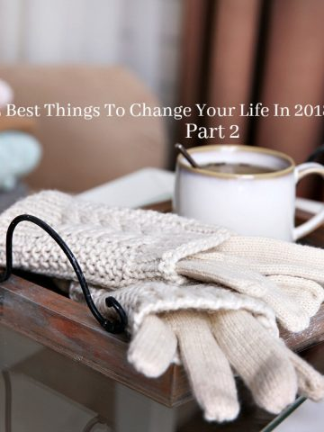 12 BEST THINGS TO CHANGE YOUR LIFE IN 2018, PART 2
