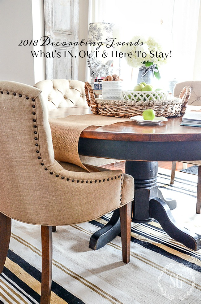 2018 DECOR TRENDS-WHAT'S IN, OUT AND HERE TO STAY