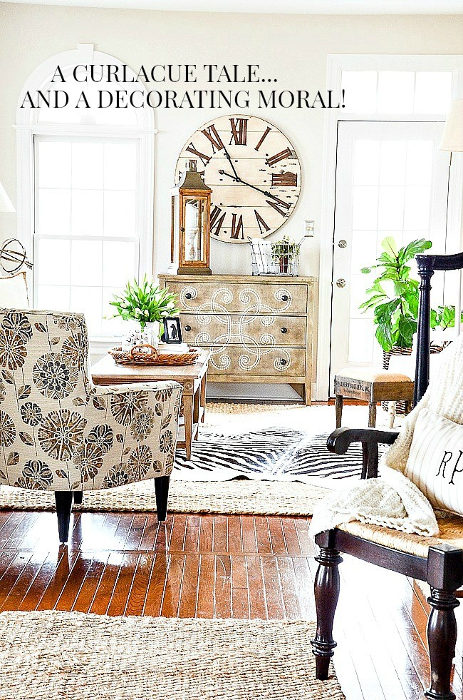 A CURLACUE TALE AND A DECORATING MORAL-OR WHY YOU SHOULD THINK ABOUT BUYING FURNITURE YOU REALLY LOVE!