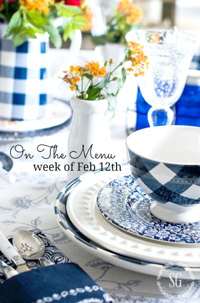 ON THE MENU WEEK OF FEB 12TH- I have a week's of scrumptious recipes ready and waiting for you!
