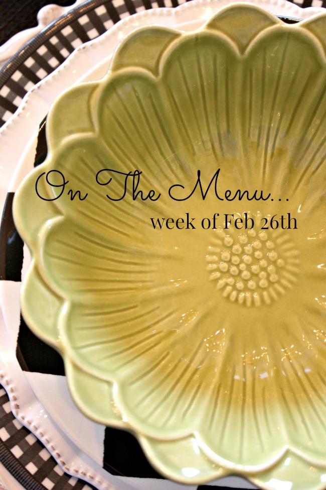 ON THE MENU WEEK OF FEB 26TH- I have a week