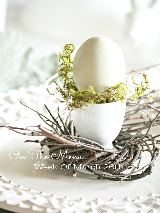 ON THE MENU WEEK OF MARCH 26TH- I've planned a week's worth of scrumptious menus for you. Easter brunch too!