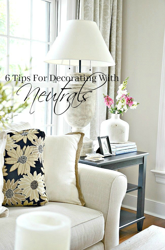 6 TIPS FOR DECORATING WITH NEUTRALS- Neutrals are such easy colors to decorate and live with. Here are a few tips that will help you to do neutrals right!