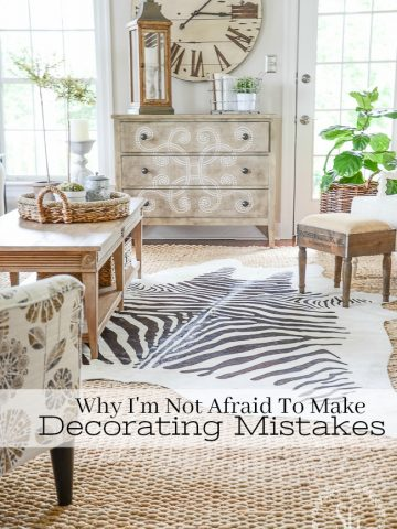 WHY I'M NOT AFRAID TO MAKE MISTAKES WHEN I DECORATE