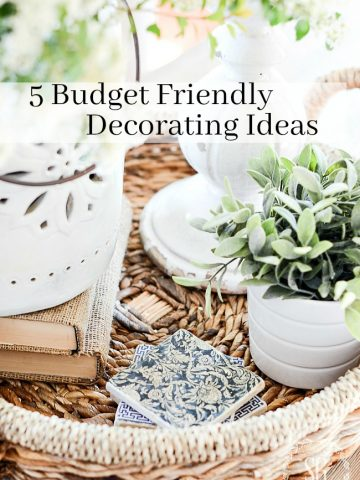 5 BUDGET FRIENDLY DECORATING IDEAS.