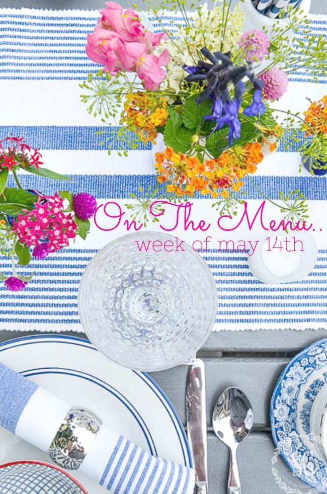 ON THE MENU WEEK OF MAY 14TH- I have a week's worth of scrumptious dinner recipes waiting for you!