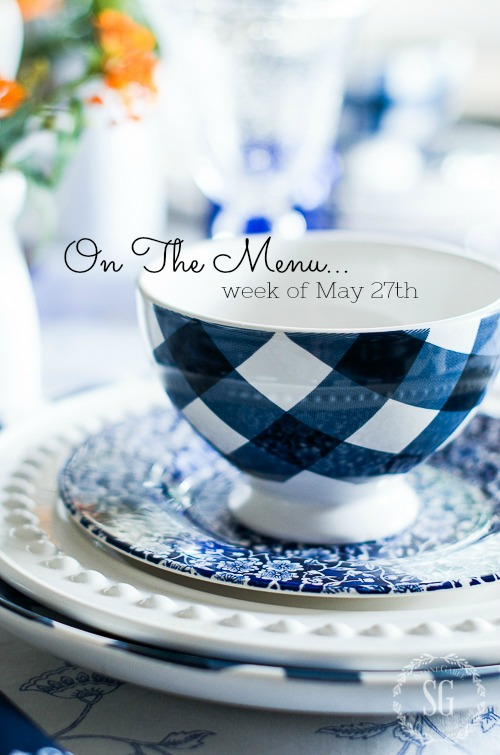 ON THE MENU- WEEK OF MAY 28TH. Need dinner ideas? I have a week's worth of scrumptious recipes waiting for you!